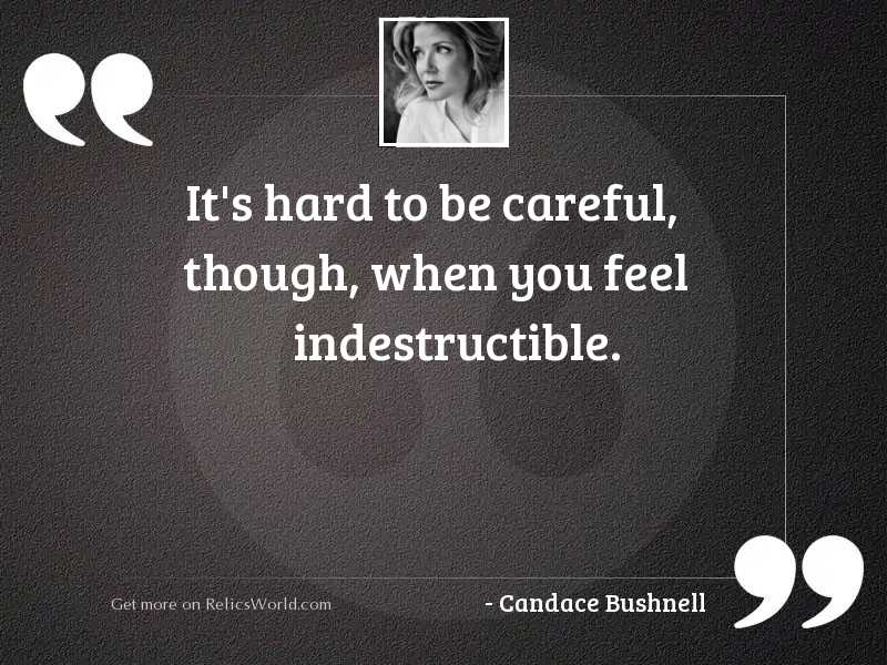 Its hard to be careful