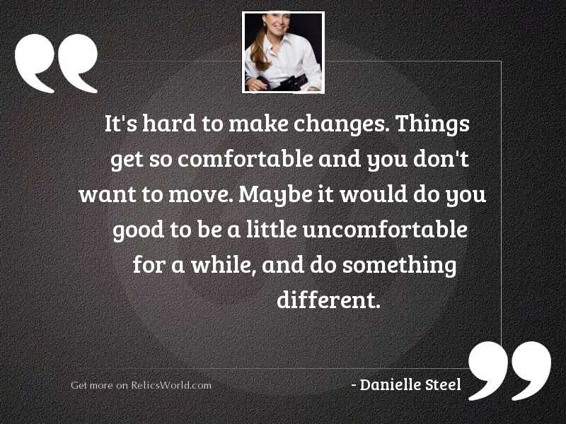 Its hard to make changes