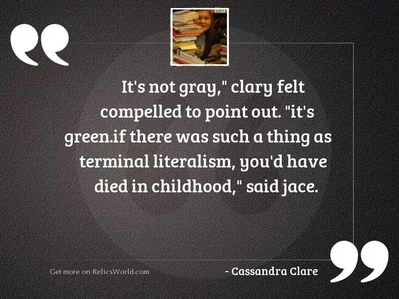 It's not gray,  Clary