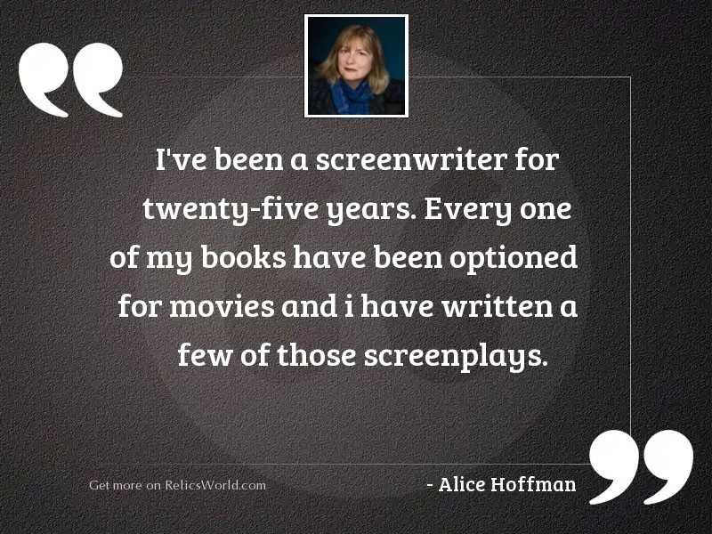 I've been a screenwriter