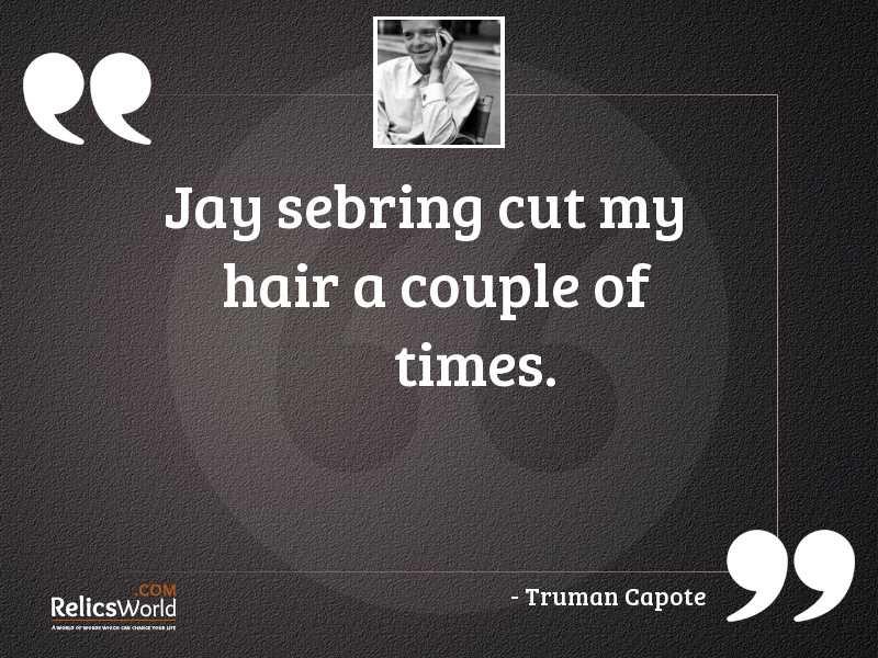 Jay Sebring cut my hair