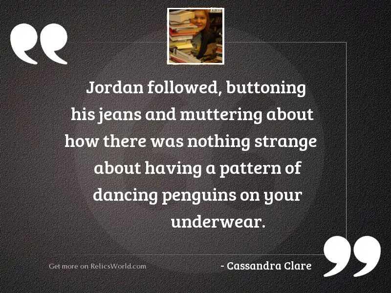 Jordan followed buttoning his jeans