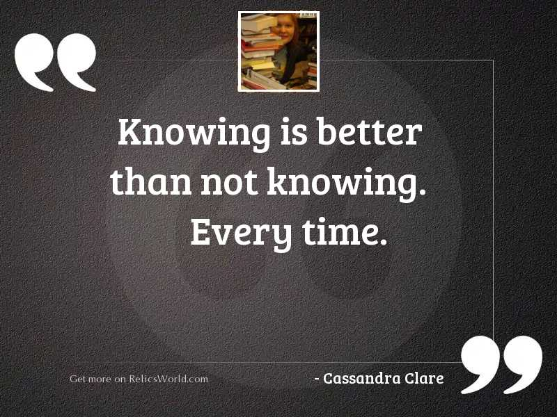 Knowing is better than not