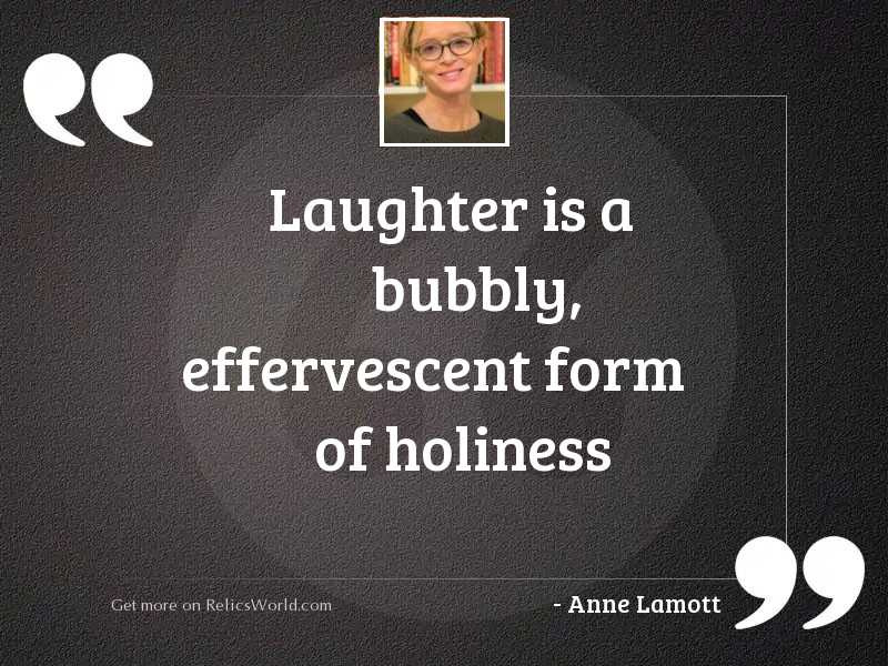 Laughter is a bubbly, effervescent