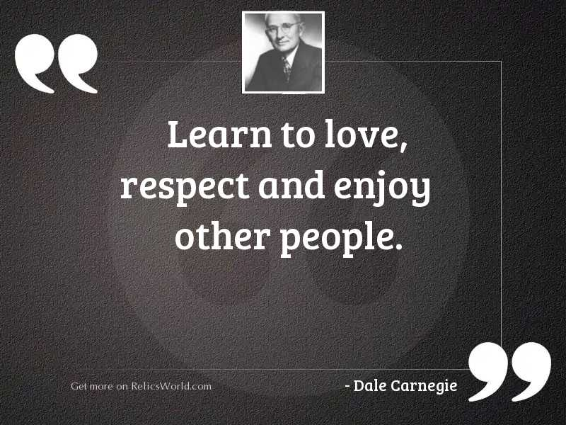 Learn to love, respect and