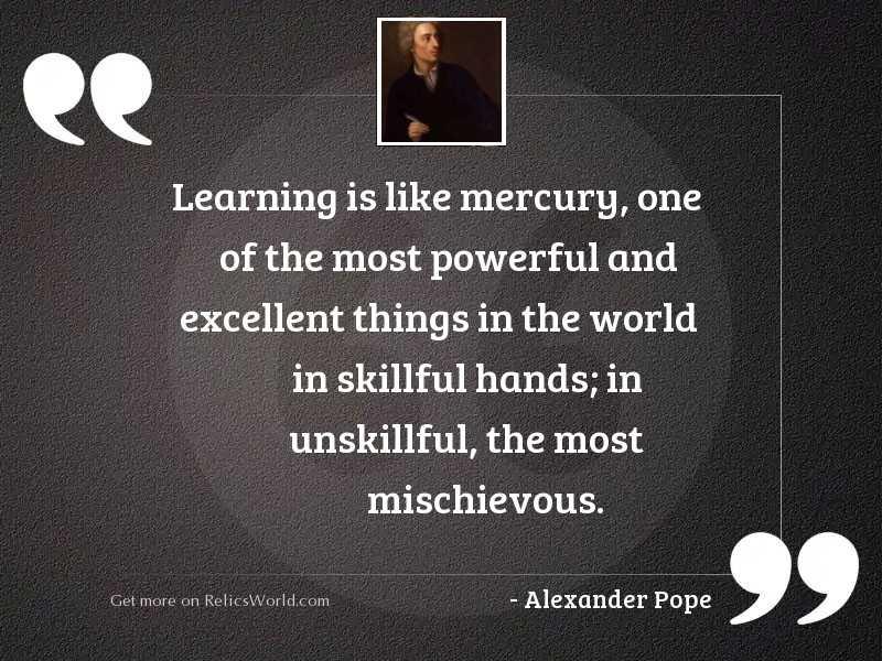 Learning is like mercury, one