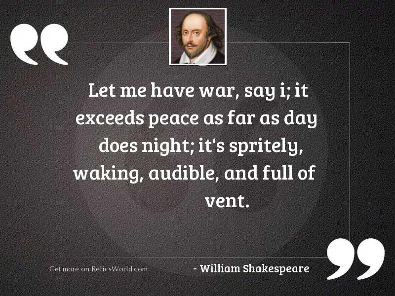 Let me have war, say