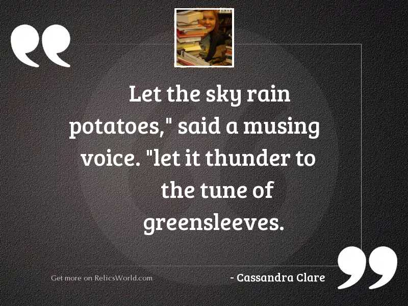Let the sky rain potatoes