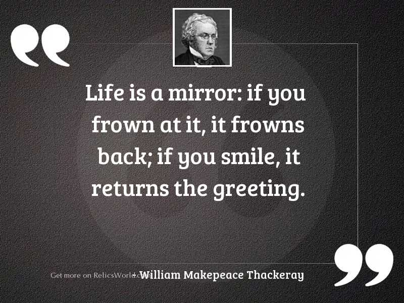 Life is a mirror: if