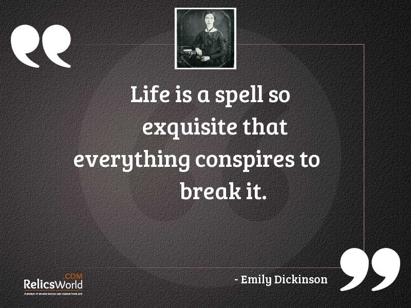 Life is a spell so