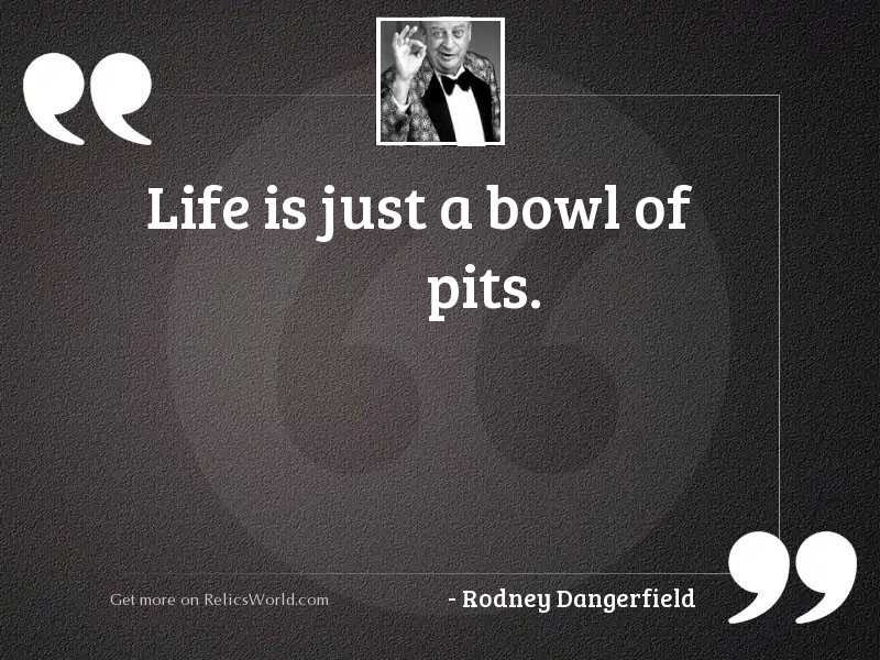 Life is just a bowl