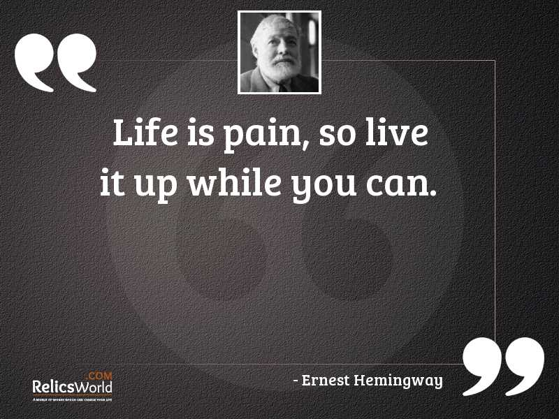 Life is pain so live