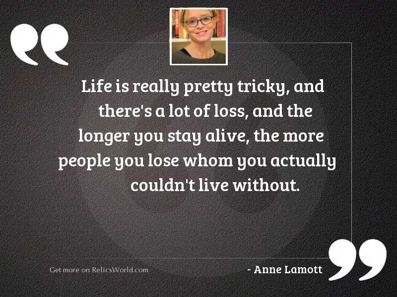 Life is really pretty tricky,