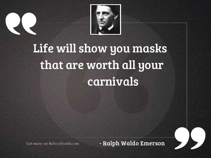 Life will show you masks