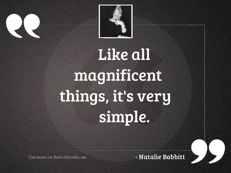 Like all magnificent things, it'