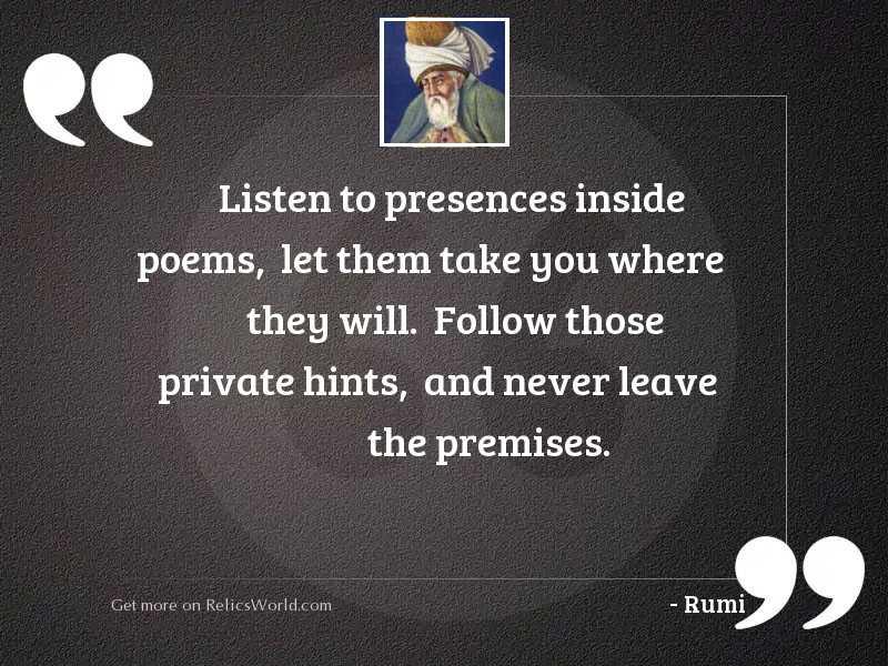 Listen to presences inside poems,