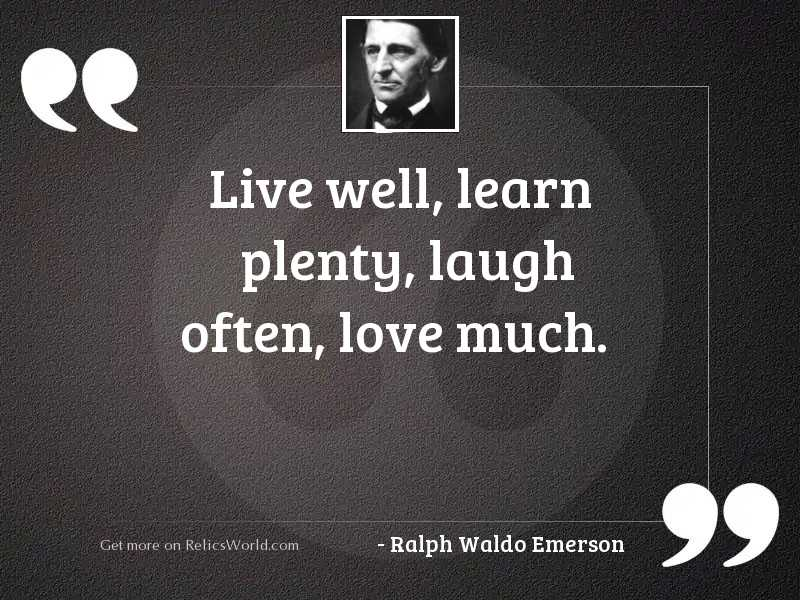 Live well, learn plenty, laugh
