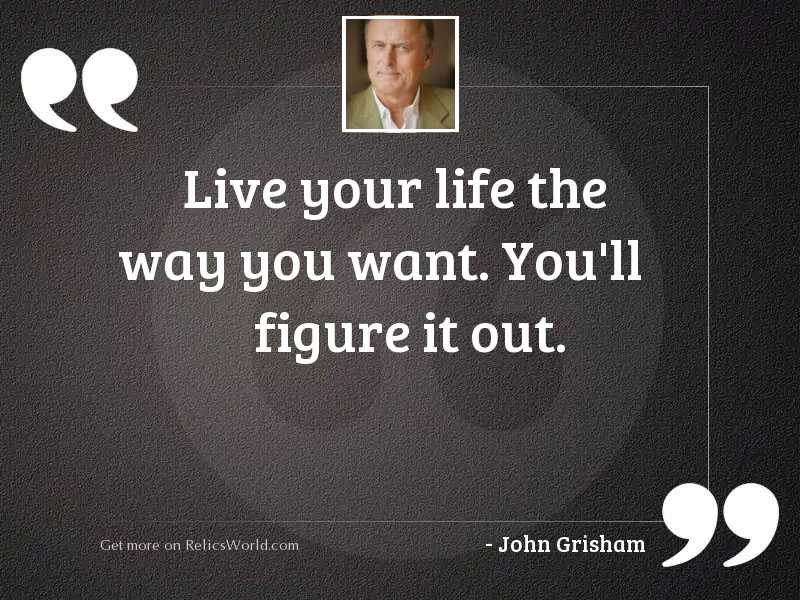 Live your life the way