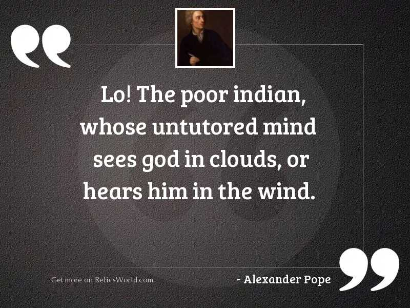 Lo! The poor Indian, whose