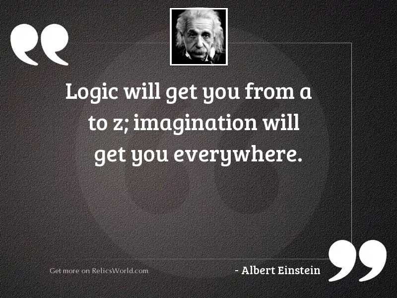 Logic will get you from