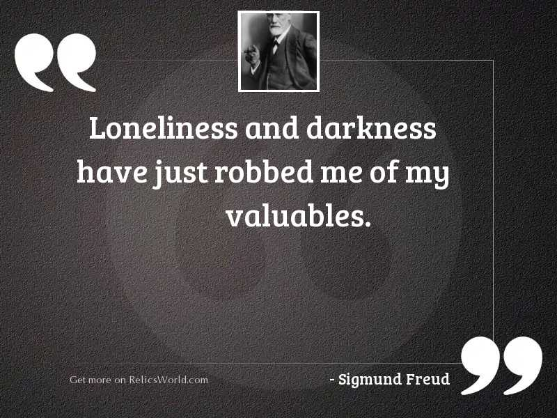 Loneliness and darkness have just