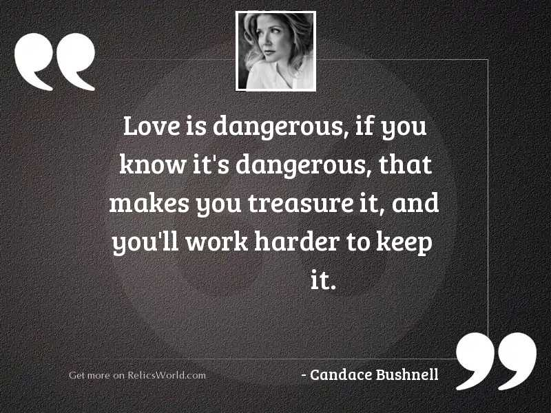Love is dangerous if you