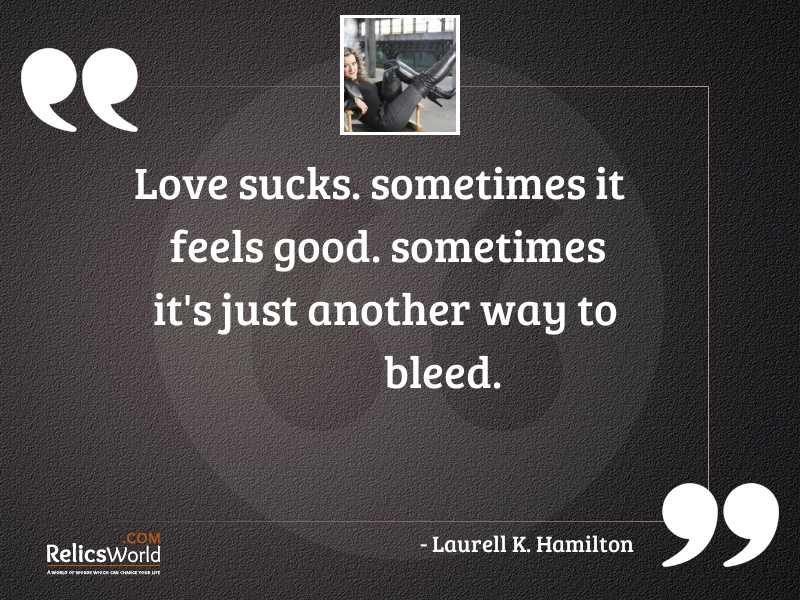 Love sucks Sometimes it feels