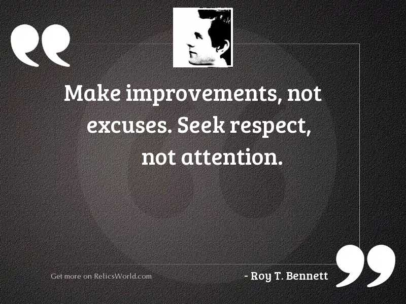 Make improvements, not excuses. Seek