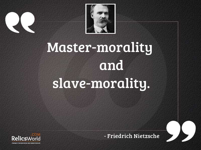 Master morality and Slave morality... | Inspirational Quote ...