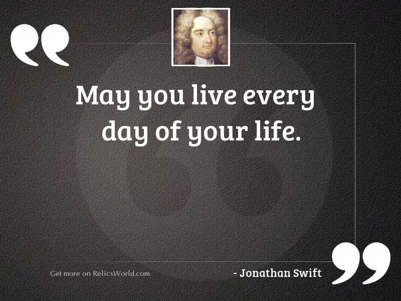 May you live every day