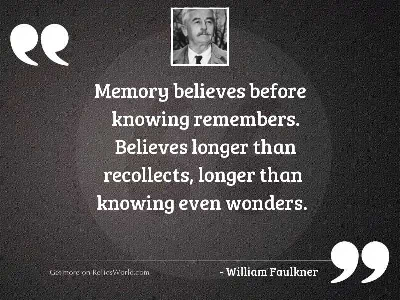 Memory believes before knowing remembers.