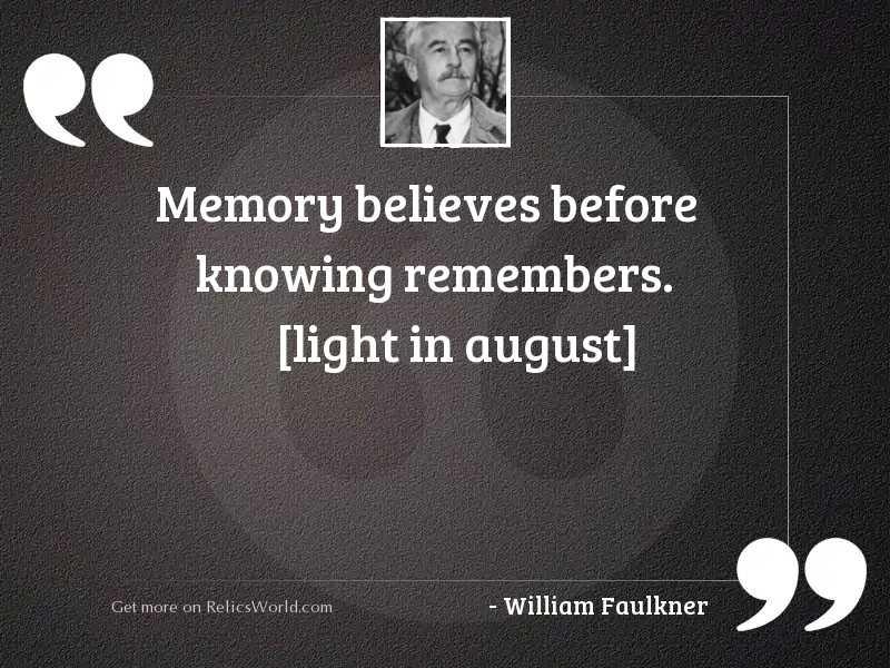 Memory believes before knowing remembers. [