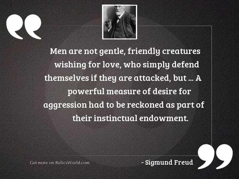 Men are not gentle, friendly