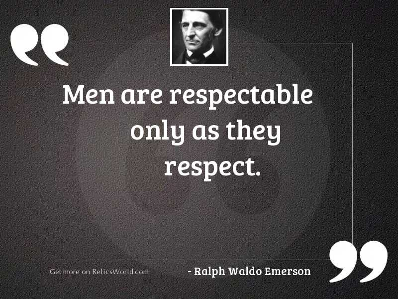 Men are respectable only as