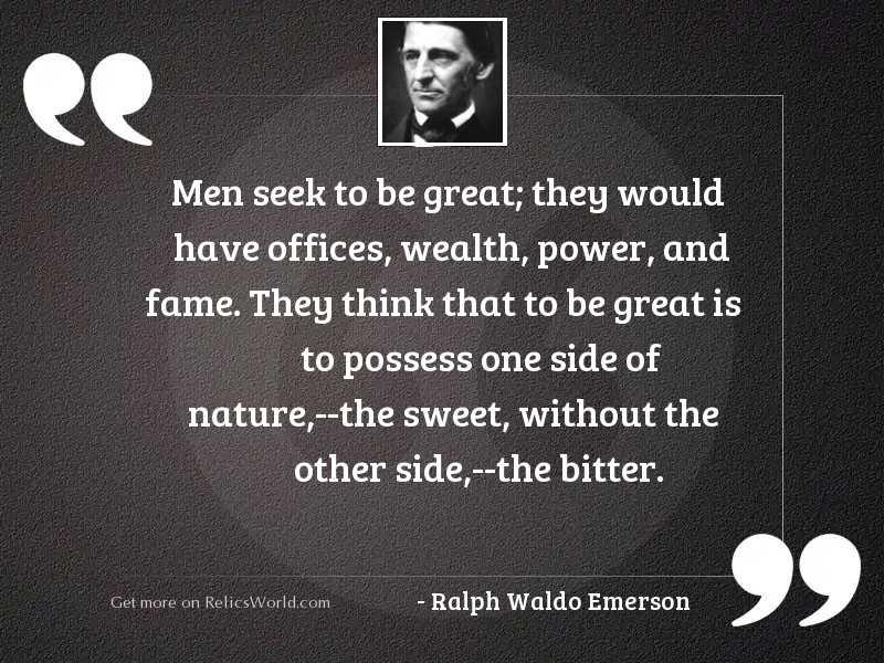 Men seek to be great;