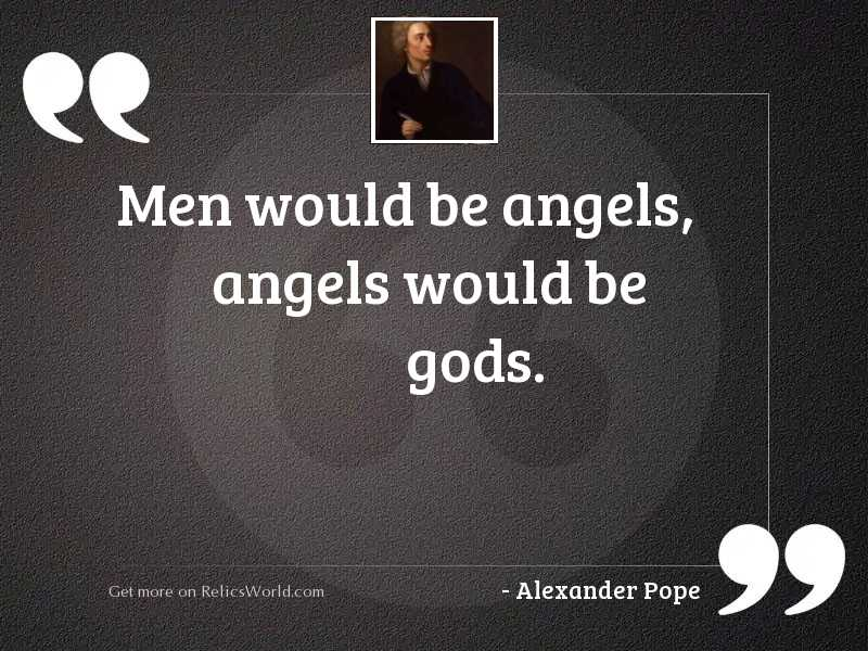 Men would be angels, angels