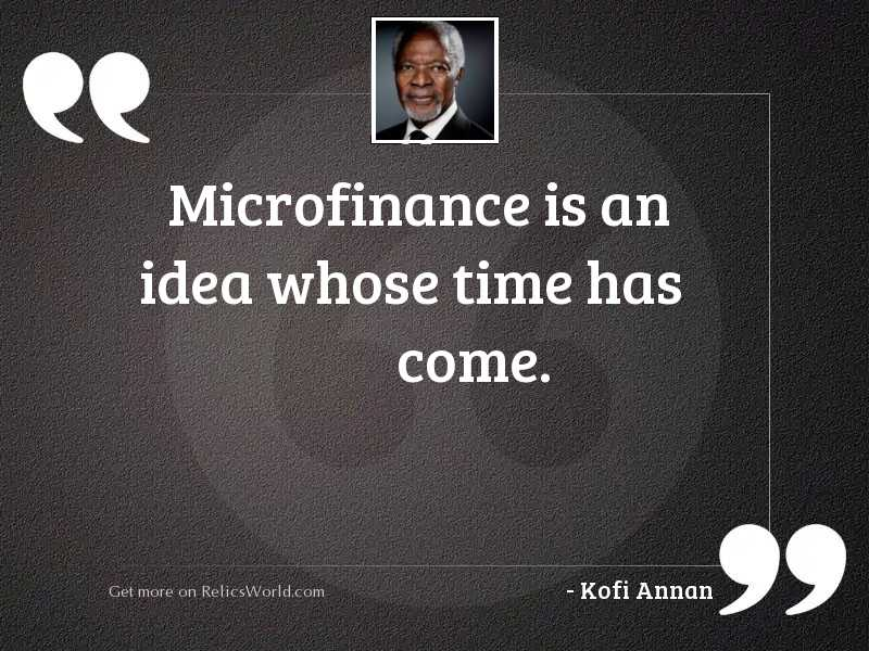 Microfinance is an idea whose