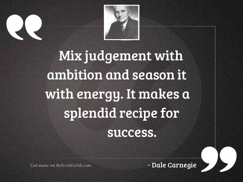 Mix judgement with ambition and