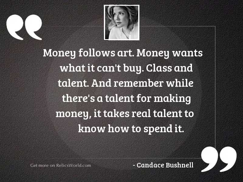 Money follows art Money wants