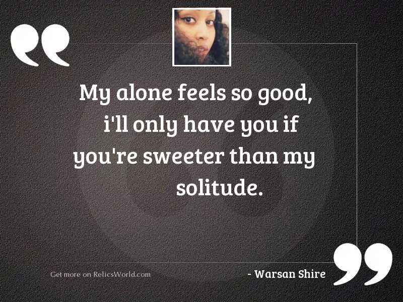 My alone feels so good,