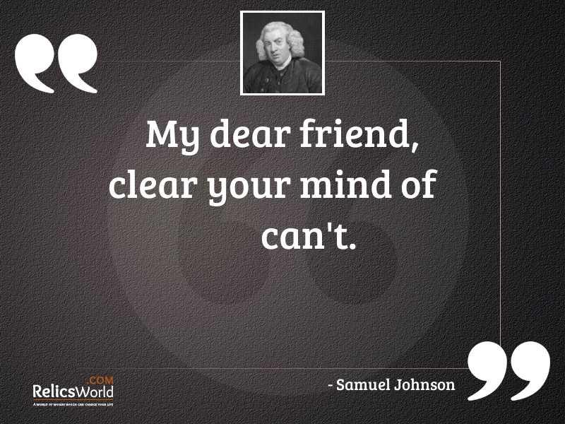 My dear friend clear your