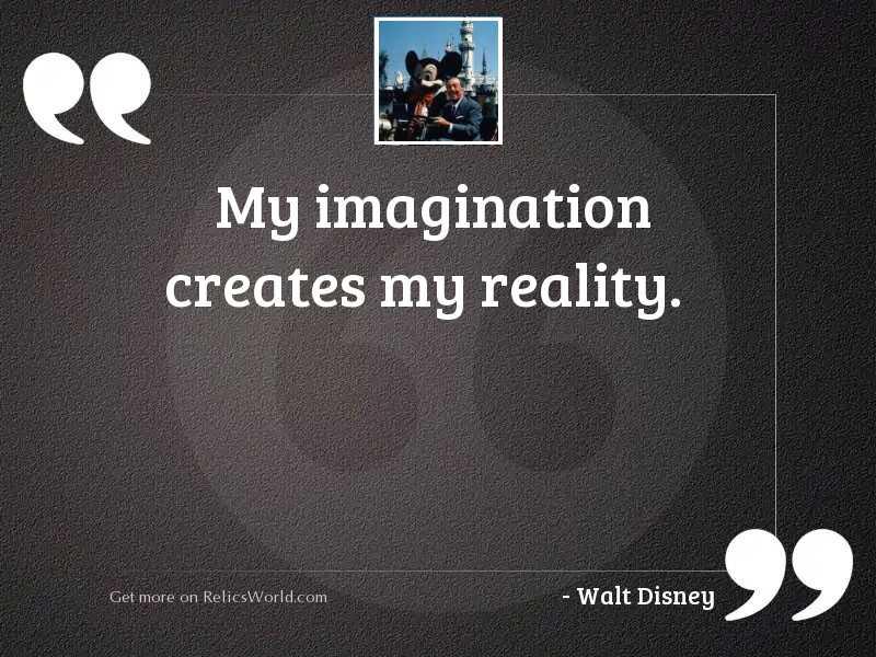 My imagination creates my reality.