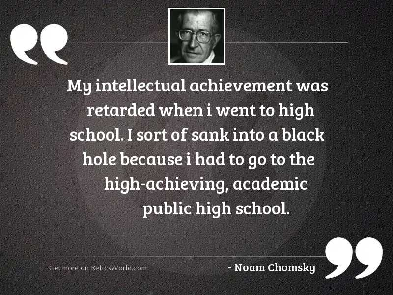 My intellectual achievement was retarded