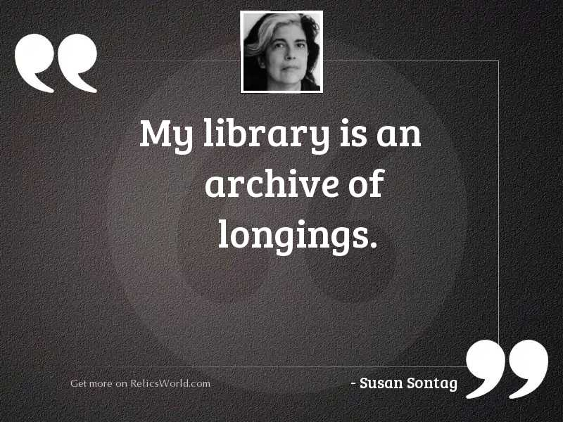 My library is an archive