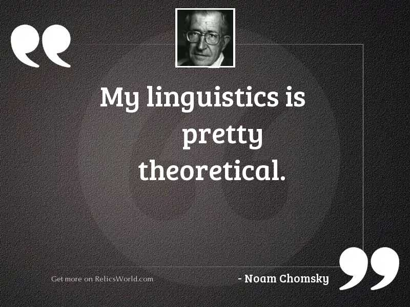 My linguistics is pretty theoretical.