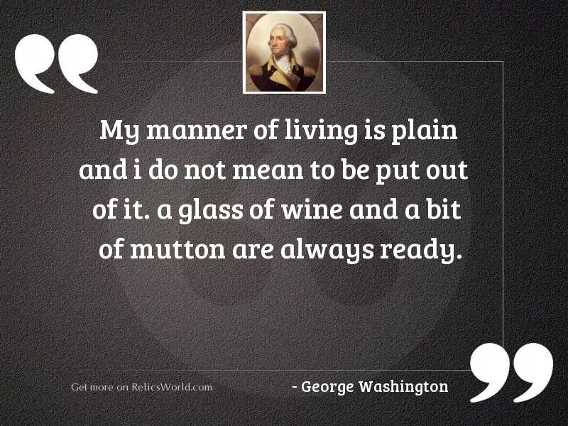 My manner of living is