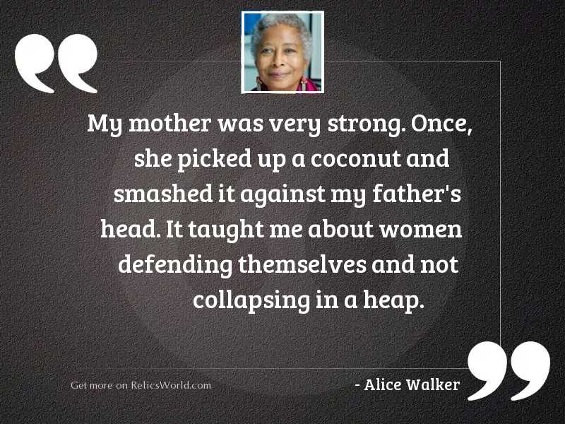 My mother was very strong.