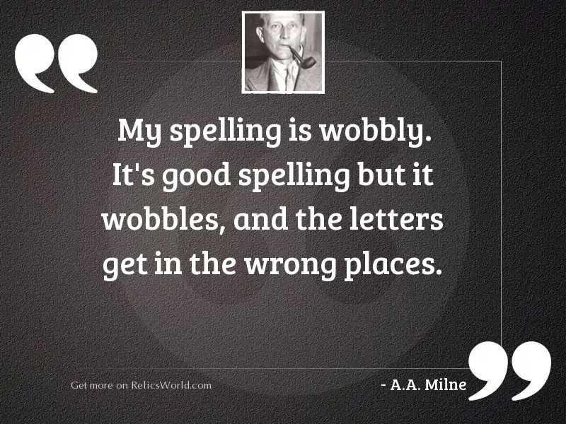 My spelling is Wobbly. It'