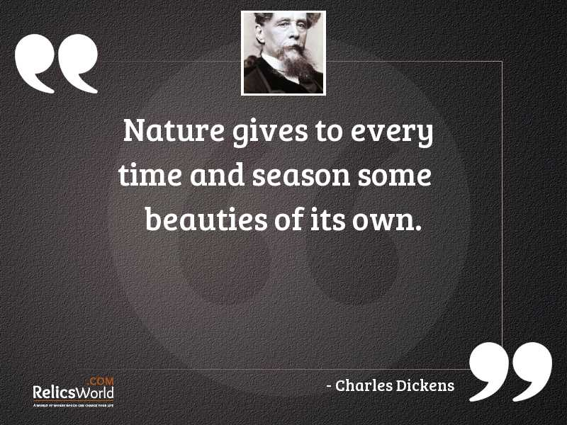 Nature gives to every time