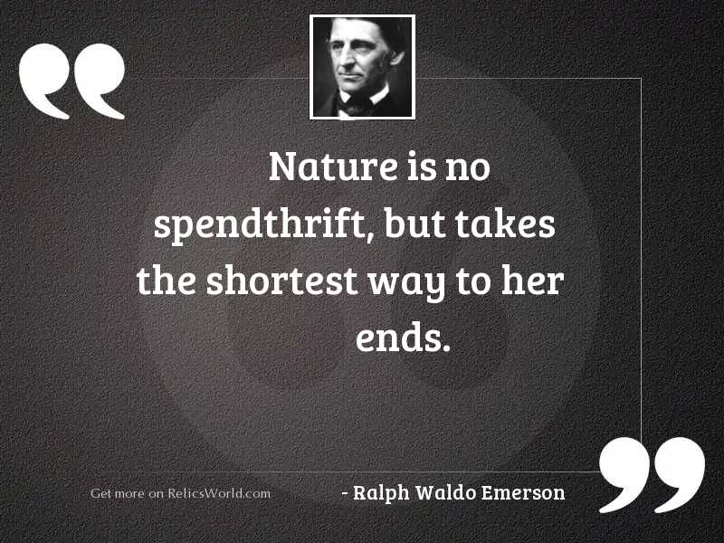 Nature is no spendthrift, but